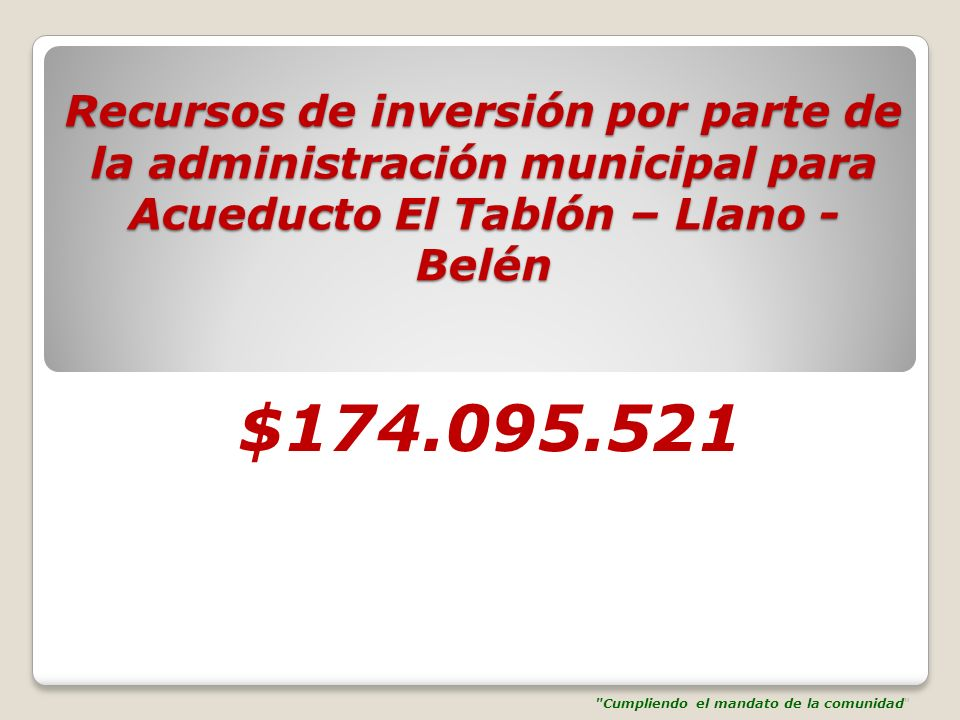 Recursos de inversión por parte de la administración municipal para Acueducto El Tablón – Llano - Belén $174.095.521