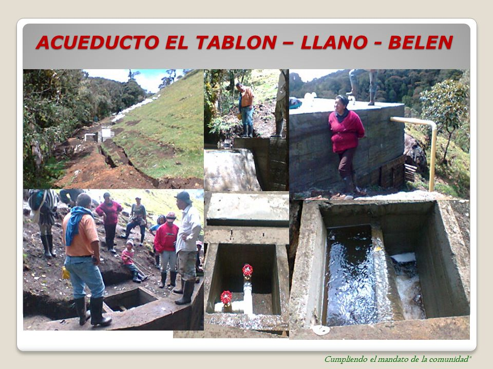 ACUEDUCTO EL TABLON – LLANO - BELEN Cumpliendo el mandato de la comunidad