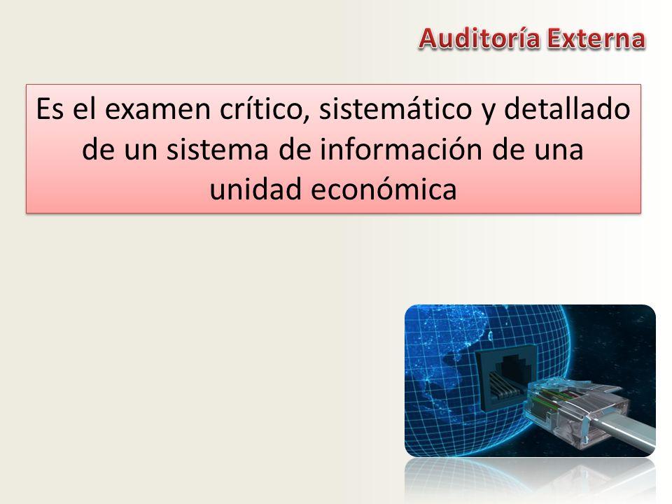 Es el examen crítico, sistemático y detallado de un sistema de información de una unidad económica