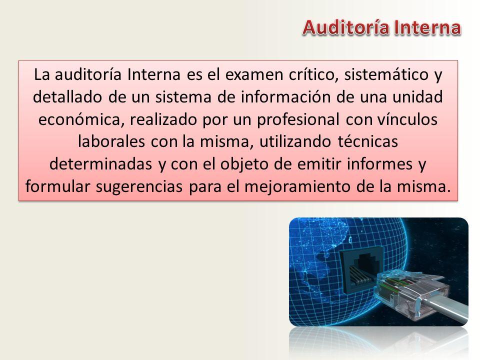 La auditoría Interna es el examen crítico, sistemático y detallado de un sistema de información de una unidad económica, realizado por un profesional