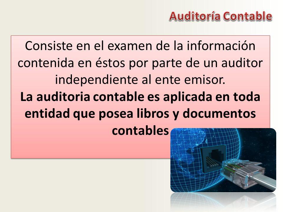 Consiste en el examen de la información contenida en éstos por parte de un auditor independiente al ente emisor. La auditoria contable es aplicada en