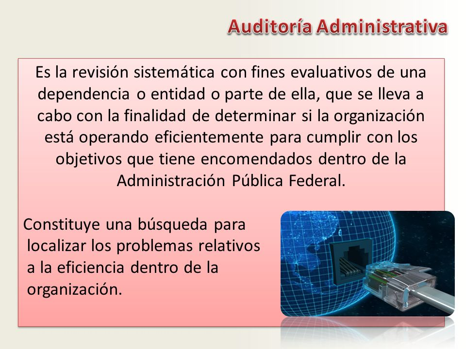 Es la revisión sistemática con fines evaluativos de una dependencia o entidad o parte de ella, que se lleva a cabo con la finalidad de determinar si l