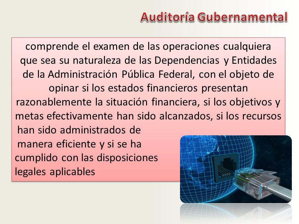 comprende el examen de las operaciones cualquiera que sea su naturaleza de las Dependencias y Entidades de la Administración Pública Federal, con el o