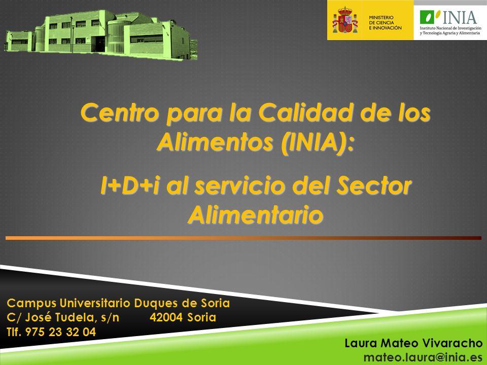 Centro para la Calidad de los Alimentos (INIA): I+D+i al servicio del Sector Alimentario Campus Universitario Duques de Soria C/ José Tudela, s/n 4200