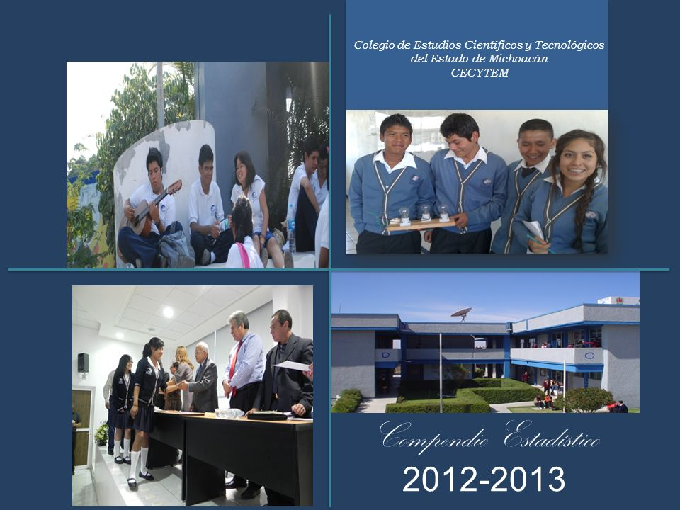 Colegio de Estudios Científicos y Tecnológicos del Estado de Michoacán CECYTEM Compendio Estadístico 2012-2013