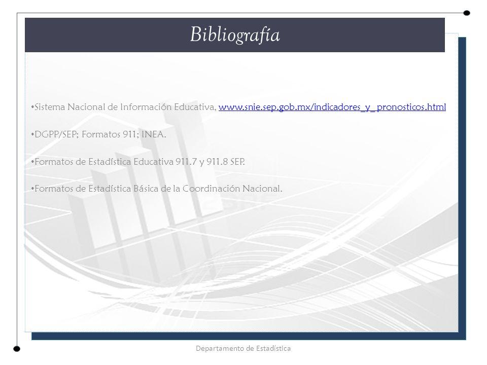 Bibliografía Departamento de Estadística Sistema Nacional de Información Educativa, www.snie.sep.gob.mx/indicadores_y_ pronosticos.htmlwww.snie.sep.gob.mx/indicadores_y_ pronosticos.html DGPP/SEP; Formatos 911; INEA.