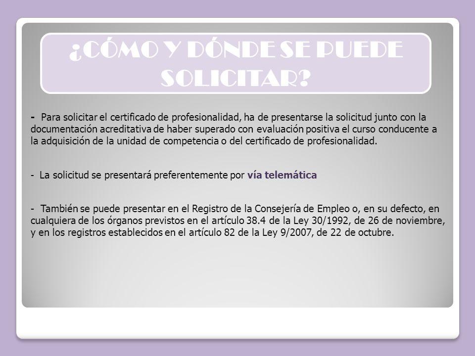 - Para solicitar el certificado de profesionalidad, ha de presentarse la solicitud junto con la documentación acreditativa de haber superado con evalu