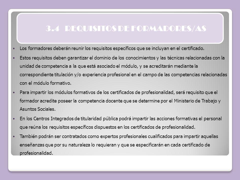 3.4 REQUISITOS DE FORMADORES/AS Los formadores deberán reunir los requisitos específicos que se incluyan en el certificado. Estos requisitos deben gar