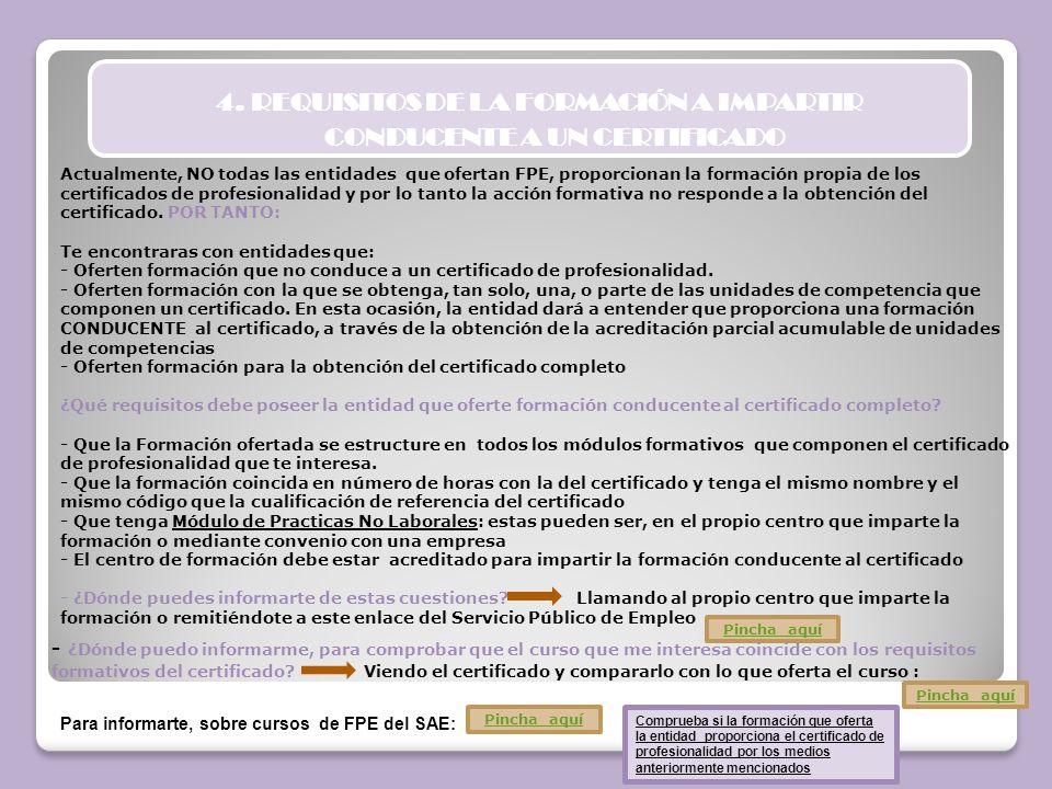 Actualmente, NO todas las entidades que ofertan FPE, proporcionan la formación propia de los certificados de profesionalidad y por lo tanto la acción