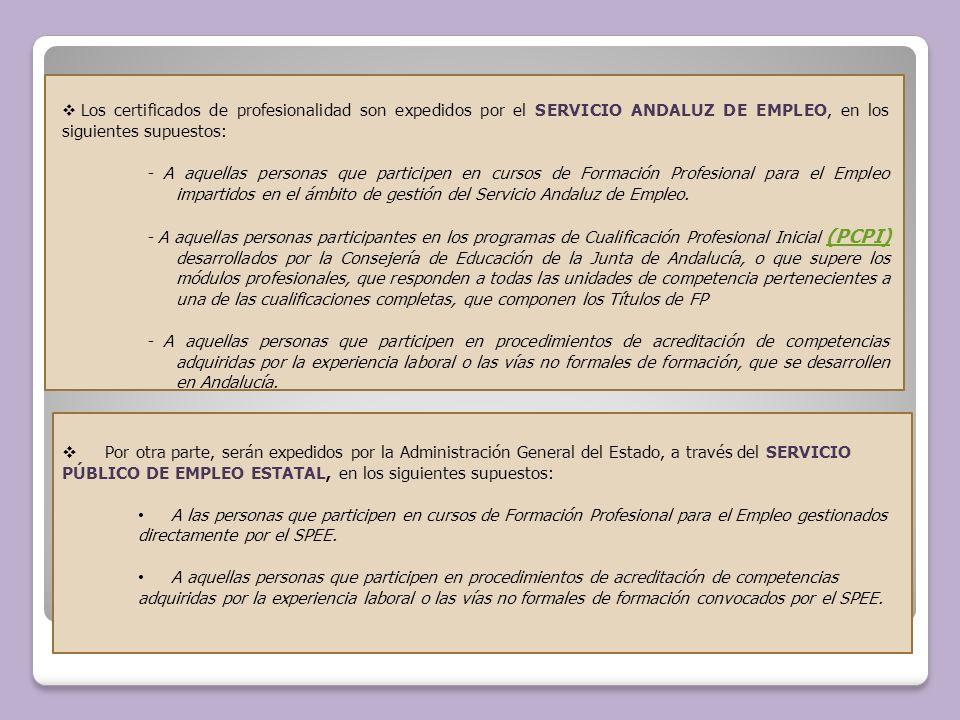 Los certificados de profesionalidad son expedidos por el SERVICIO ANDALUZ DE EMPLEO, en los siguientes supuestos: - A aquellas personas que participen