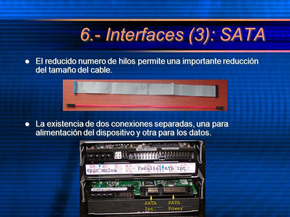 6.- Interfaces (3): SATA El reducido numero de hilos permite una importante reducción del tamaño del cable. La existencia de dos conexiones separadas,