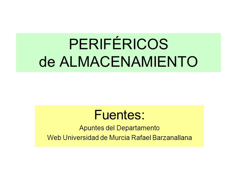 PERIFÉRICOS de ALMACENAMIENTO Fuentes: Apuntes del Departamento Web Universidad de Murcia Rafael Barzanallana