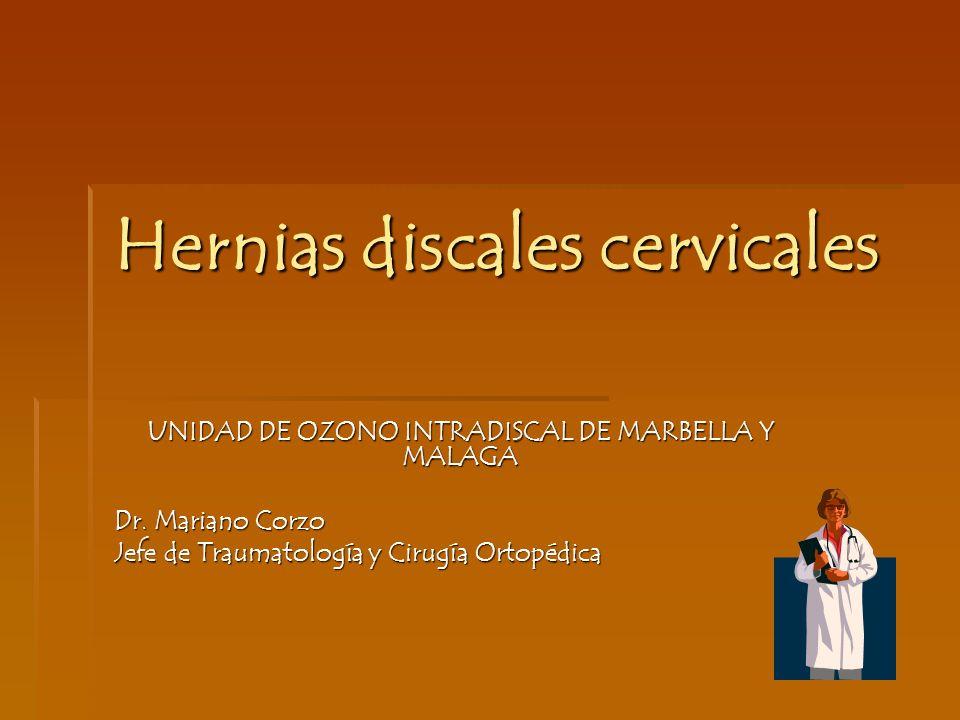 Hernias discales cervicales UNIDAD DE OZONO INTRADISCAL DE MARBELLA Y MALAGA Dr. Mariano Corzo Jefe de Traumatología y Cirugía Ortopédica