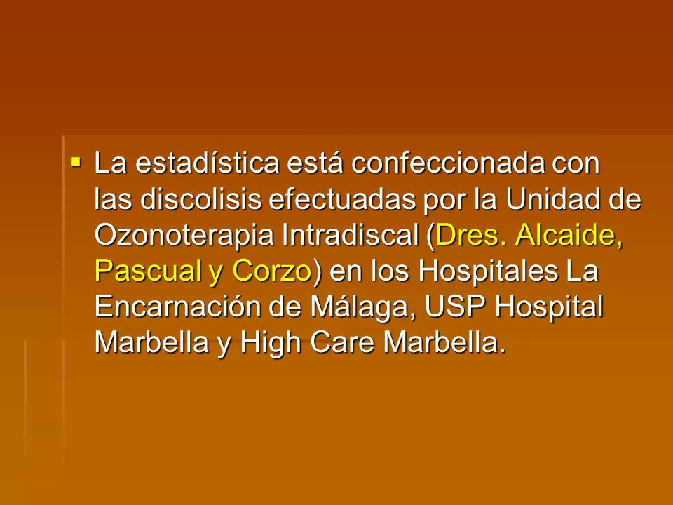 La estadística está confeccionada con las discolisis efectuadas por la Unidad de Ozonoterapia Intradiscal (Dres. Alcaide, Pascual y Corzo) en los Hosp