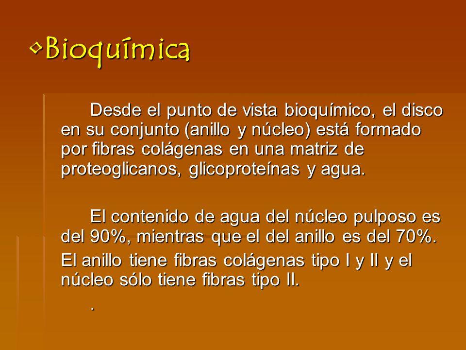 BioquímicaBioquímica Desde el punto de vista bioquímico, el disco en su conjunto (anillo y núcleo) está formado por fibras colágenas en una matriz de proteoglicanos, glicoproteínas y agua.