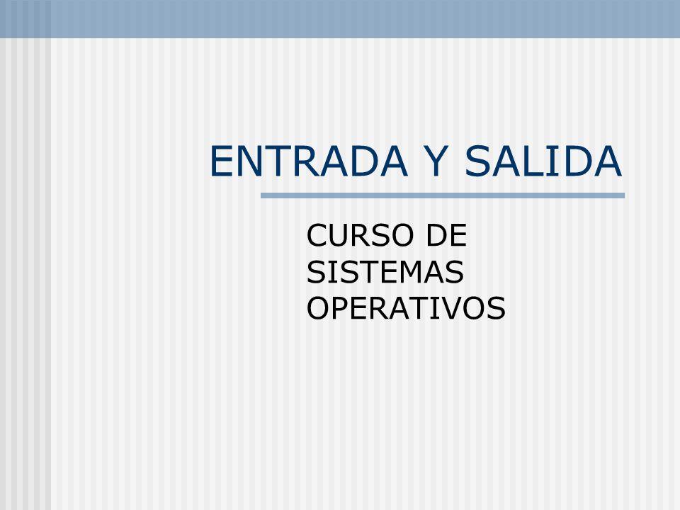 ENTRADA Y SALIDA CURSO DE SISTEMAS OPERATIVOS