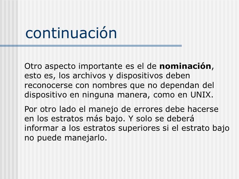 continuación Otro aspecto importante es el de nominación, esto es, los archivos y dispositivos deben reconocerse con nombres que no dependan del dispo