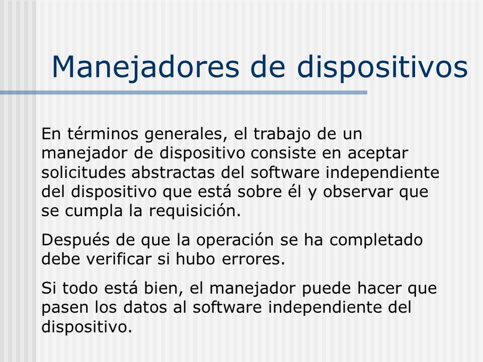 Manejadores de dispositivos En términos generales, el trabajo de un manejador de dispositivo consiste en aceptar solicitudes abstractas del software i