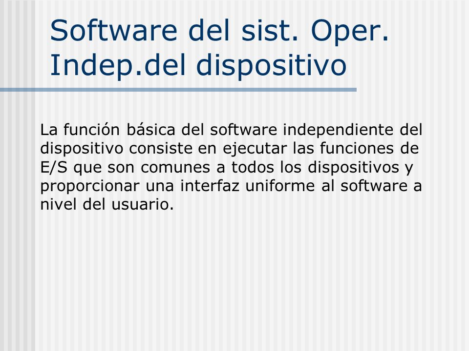 Software del sist. Oper. Indep.del dispositivo La función básica del software independiente del dispositivo consiste en ejecutar las funciones de E/S