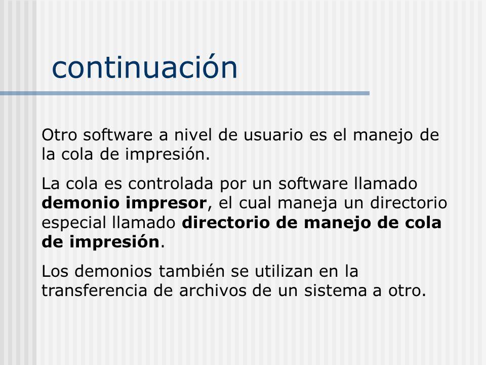 continuación Otro software a nivel de usuario es el manejo de la cola de impresión. La cola es controlada por un software llamado demonio impresor, el