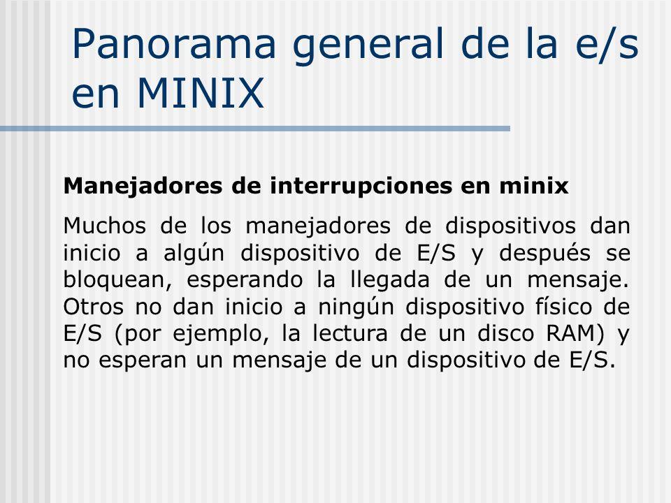 Panorama general de la e/s en MINIX Manejadores de interrupciones en minix Muchos de los manejadores de dispositivos dan inicio a algún dispositivo de
