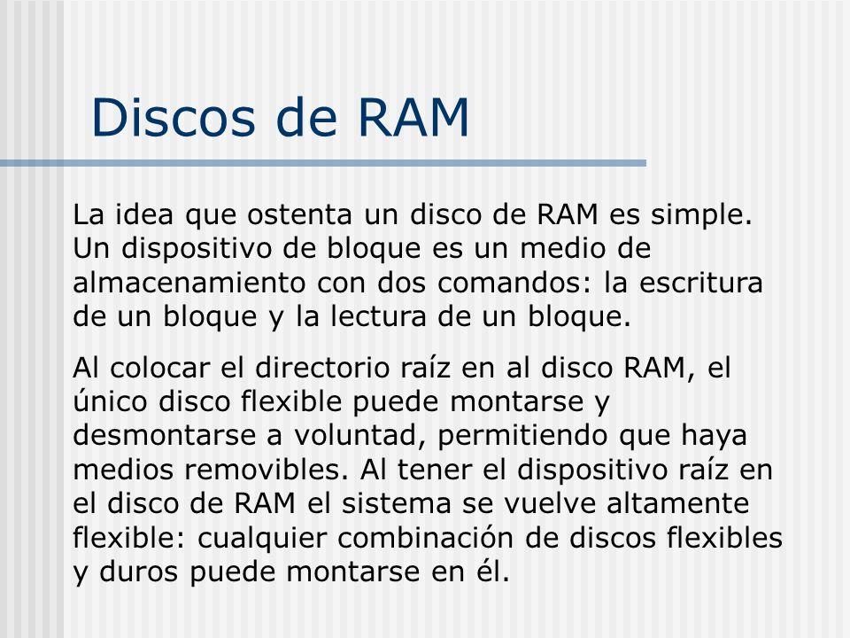 Discos de RAM La idea que ostenta un disco de RAM es simple. Un dispositivo de bloque es un medio de almacenamiento con dos comandos: la escritura de
