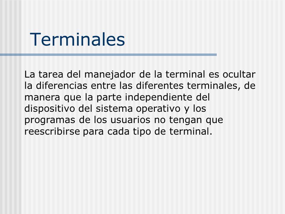 Terminales La tarea del manejador de la terminal es ocultar la diferencias entre las diferentes terminales, de manera que la parte independiente del d
