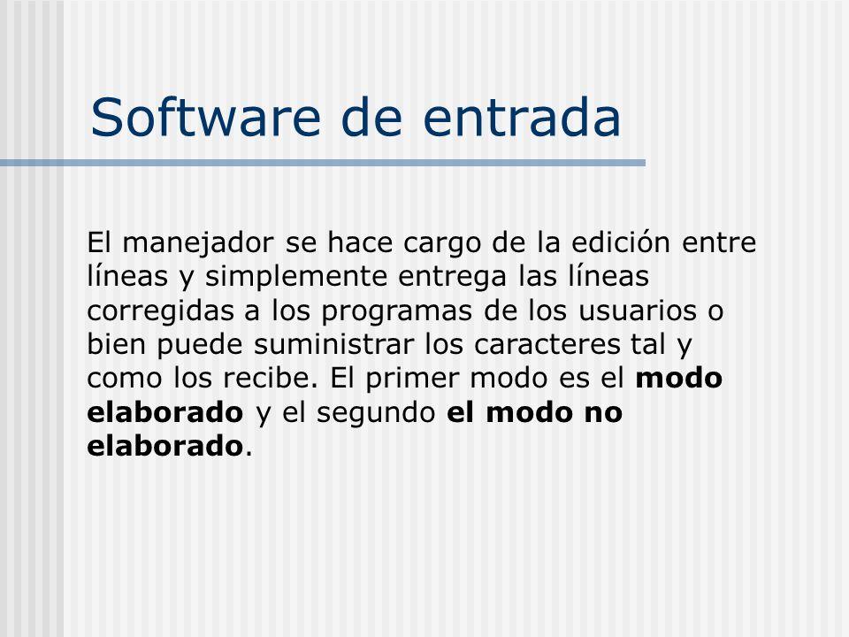 Software de entrada El manejador se hace cargo de la edición entre líneas y simplemente entrega las líneas corregidas a los programas de los usuarios