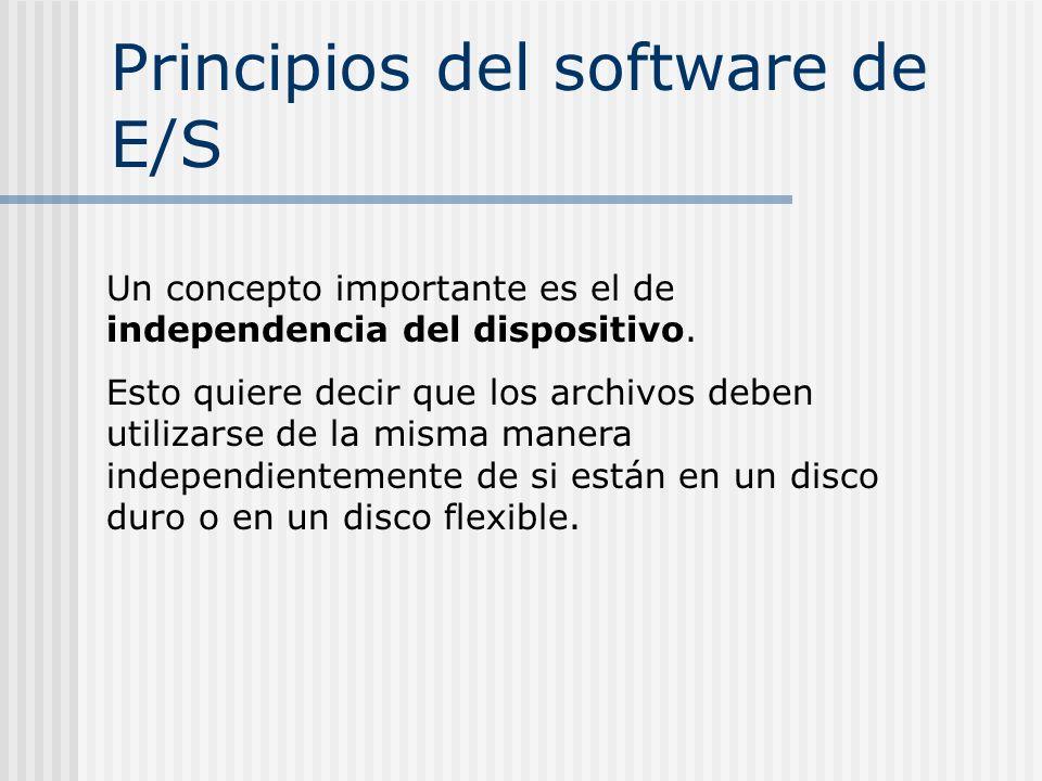 Principios del software de E/S Un concepto importante es el de independencia del dispositivo. Esto quiere decir que los archivos deben utilizarse de l