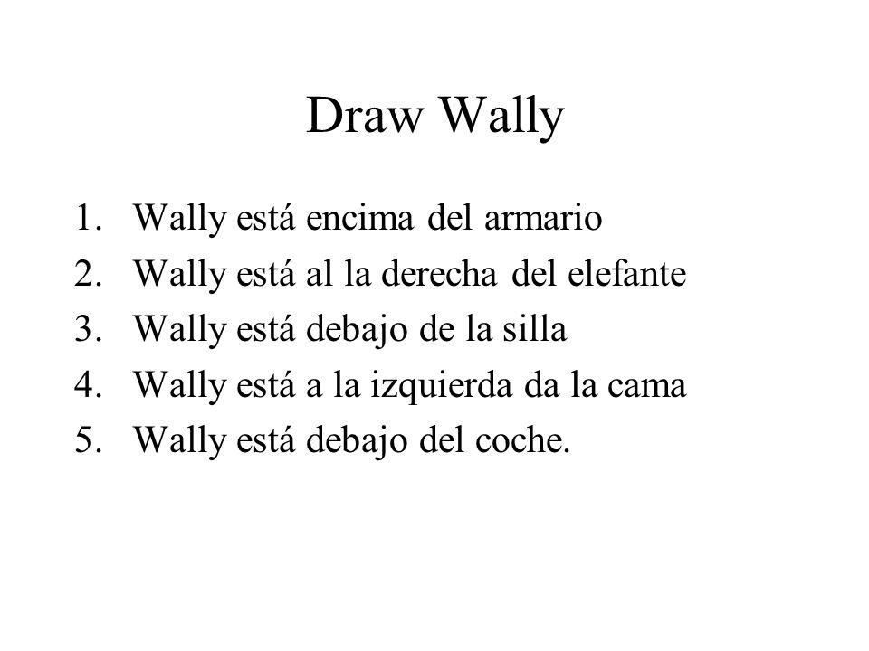 Draw Wally 1.Wally está encima del armario 2.Wally está al la derecha del elefante 3.Wally está debajo de la silla 4.Wally está a la izquierda da la cama 5.Wally está debajo del coche.