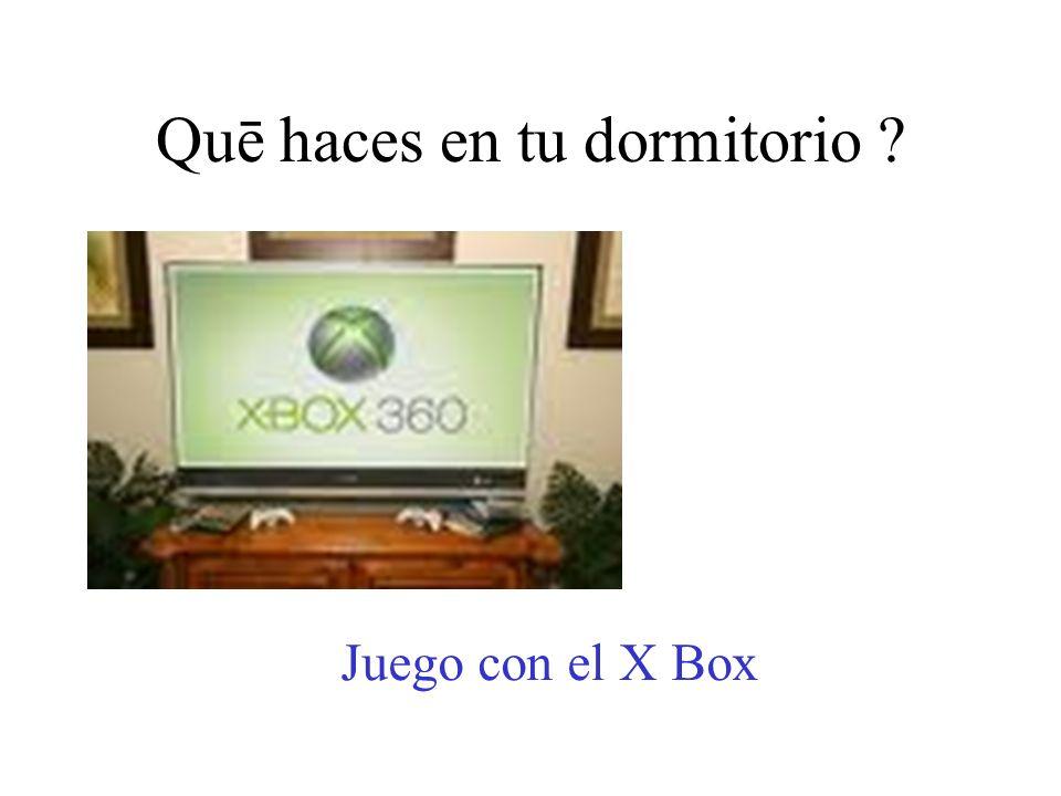 Quē haces en tu dormitorio ? Juego con el X Box