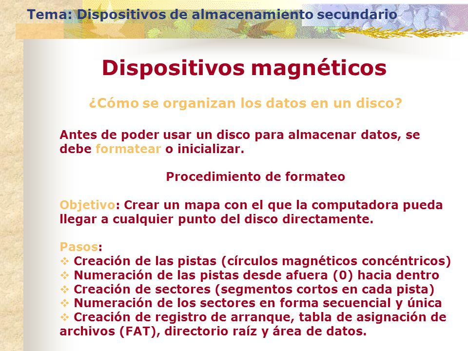 ¿Cómo se organizan los datos en un disco? Antes de poder usar un disco para almacenar datos, se debe formatear o inicializar. Procedimiento de formate