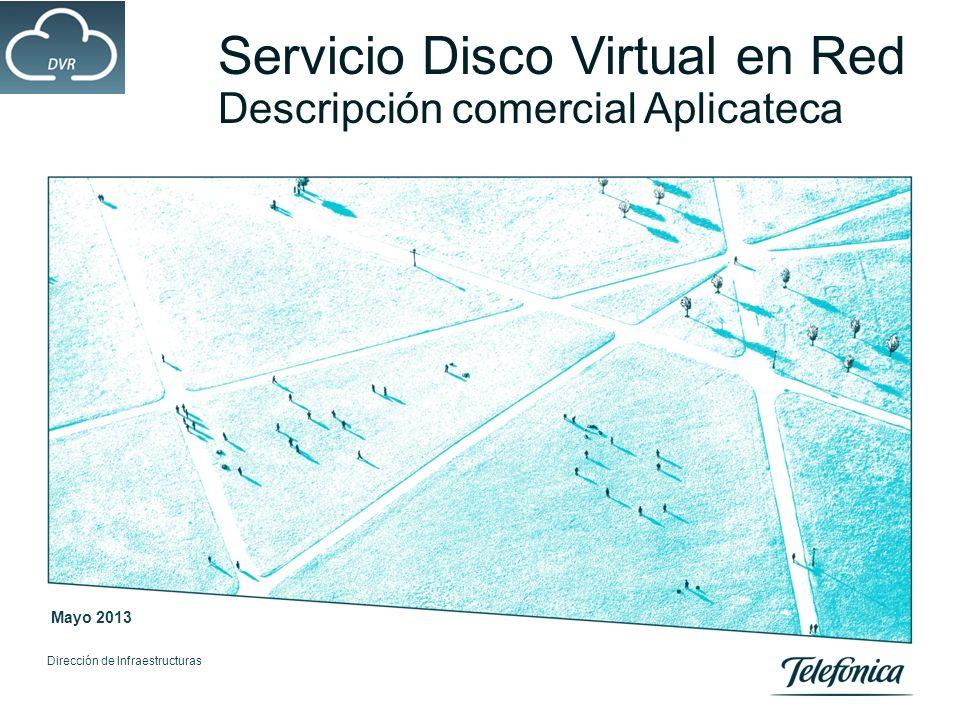 Servicio Disco Virtual en Red Descripción comercial Aplicateca Dirección de Infraestructuras Mayo 2013