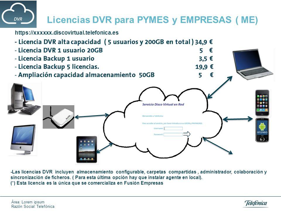 Área: Lorem ipsum Razón Social: Telefónica https://xxxxxx.discovirtual.telefonica.es Licencias DVR para PYMES y EMPRESAS ( ME) -Las licencias DVR incl