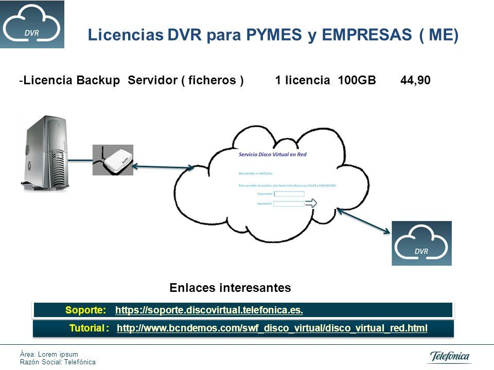 Área: Lorem ipsum Razón Social: Telefónica Licencias DVR para PYMES y EMPRESAS ( ME) -Licencia Backup Servidor ( ficheros ) 1 licencia 100GB 44,90 - B