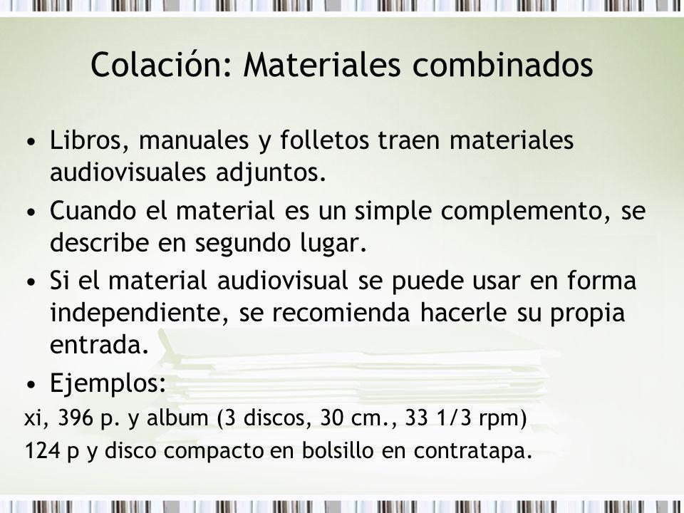 Colación: Materiales combinados Libros, manuales y folletos traen materiales audiovisuales adjuntos. Cuando el material es un simple complemento, se d