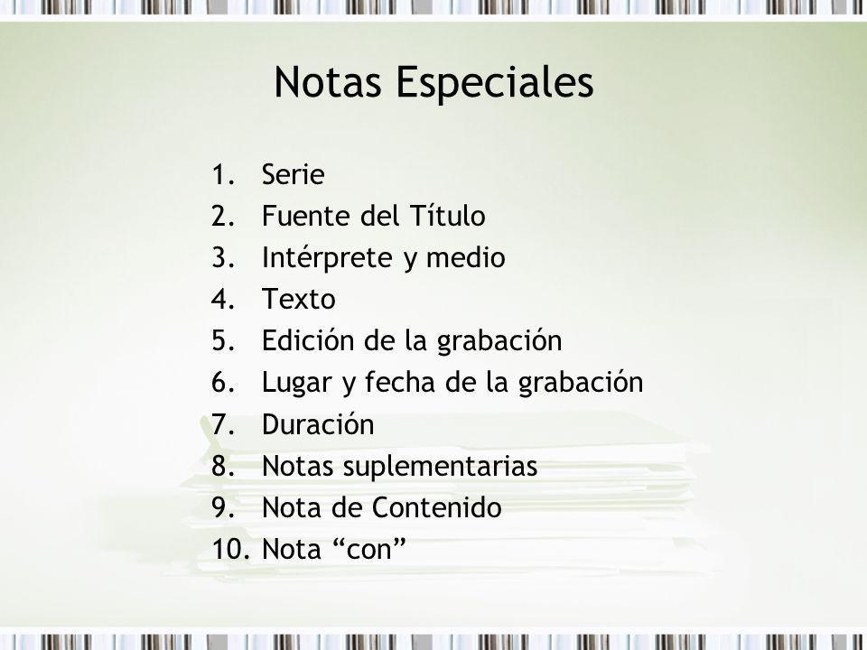 Notas Especiales 1.Serie 2.Fuente del Título 3.Intérprete y medio 4.Texto 5.Edición de la grabación 6.Lugar y fecha de la grabación 7.Duración 8.Notas