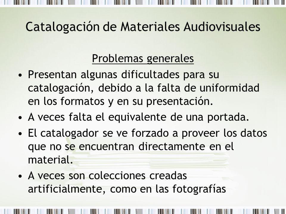 Catalogación de Materiales Audiovisuales Problemas generales Presentan algunas dificultades para su catalogación, debido a la falta de uniformidad en