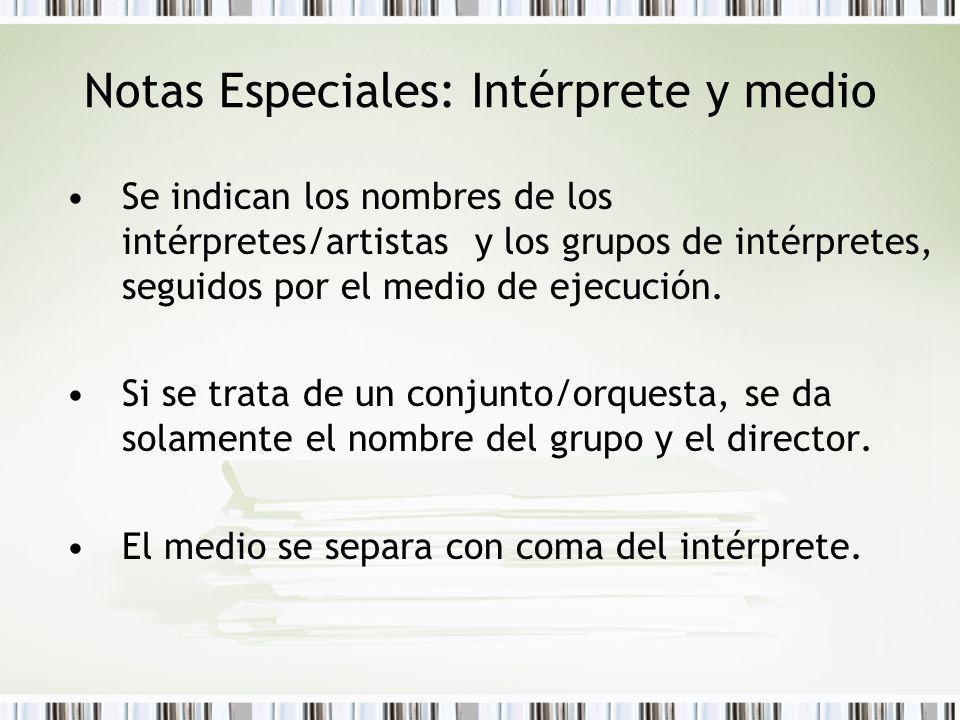 Notas Especiales: Intérprete y medio Se indican los nombres de los intérpretes/artistas y los grupos de intérpretes, seguidos por el medio de ejecució