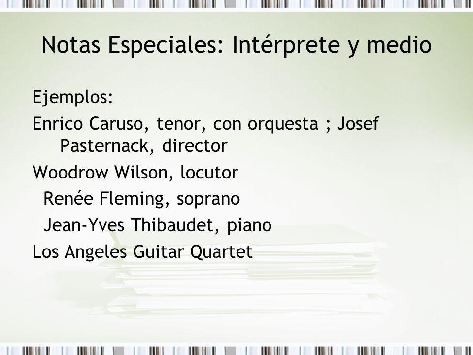 Notas Especiales: Intérprete y medio Ejemplos: Enrico Caruso, tenor, con orquesta ; Josef Pasternack, director Woodrow Wilson, locutor Renée Fleming,