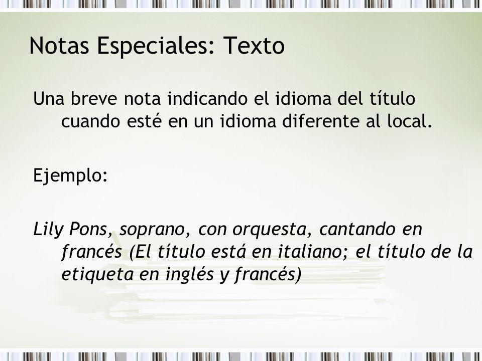 Notas Especiales: Texto Una breve nota indicando el idioma del título cuando esté en un idioma diferente al local. Ejemplo: Lily Pons, soprano, con or