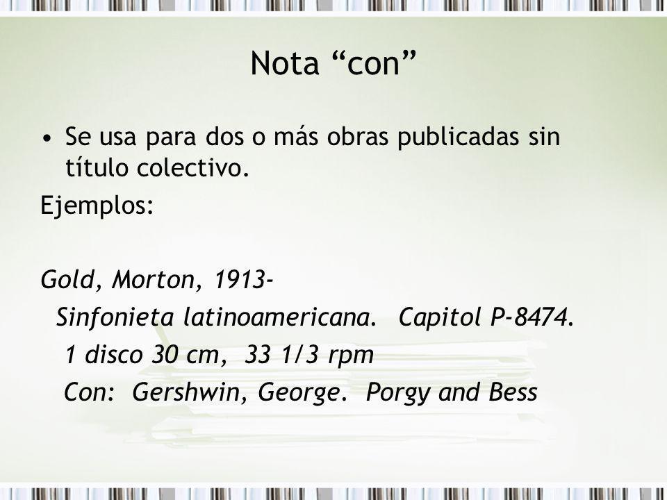 Nota con Se usa para dos o más obras publicadas sin título colectivo. Ejemplos: Gold, Morton, 1913- Sinfonieta latinoamericana. Capitol P-8474. 1 disc