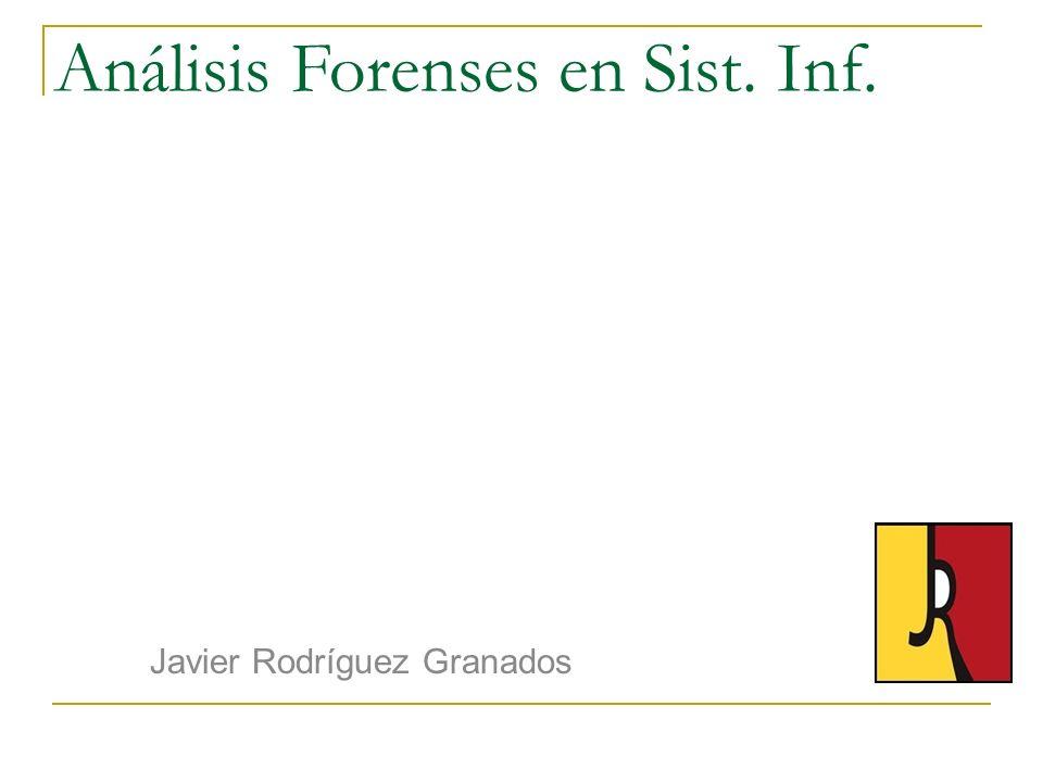 Análisis Forenses en Sist. Inf. Javier Rodríguez Granados