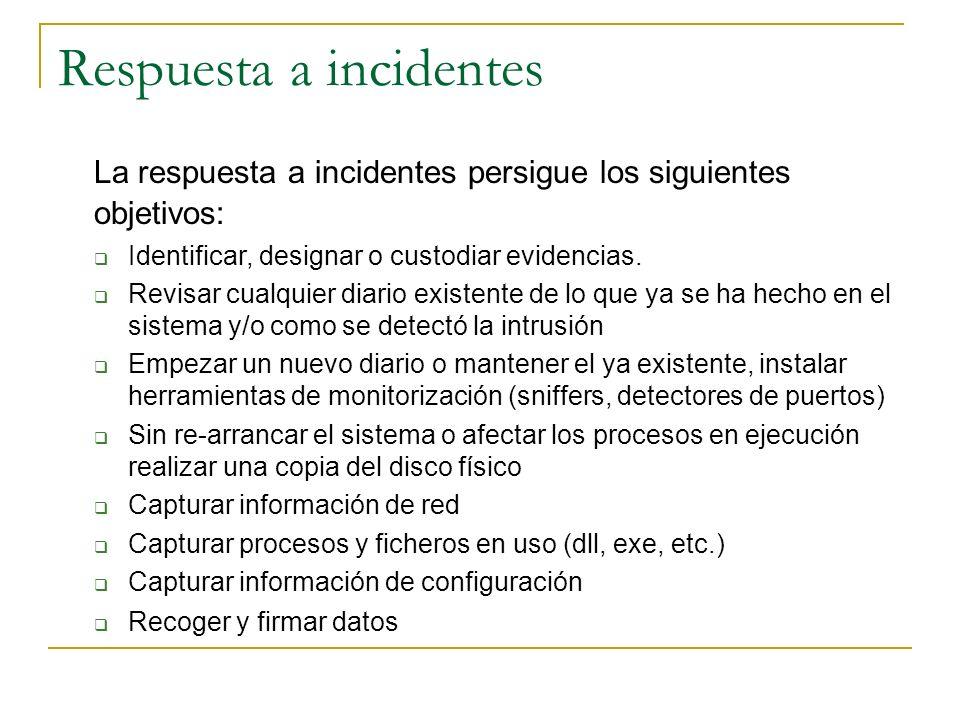 Respuesta a incidentes La respuesta a incidentes persigue los siguientes objetivos: Identificar, designar o custodiar evidencias. Revisar cualquier di