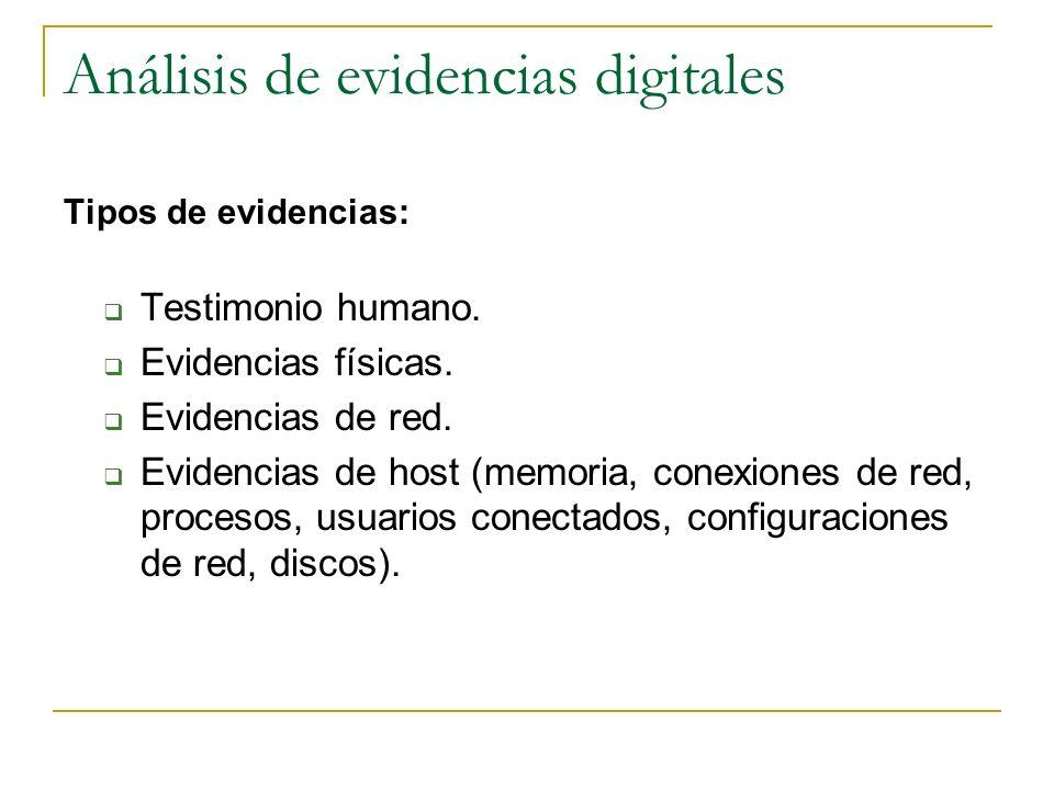 Análisis de evidencias digitales Tipos de evidencias: Testimonio humano. Evidencias físicas. Evidencias de red. Evidencias de host (memoria, conexione
