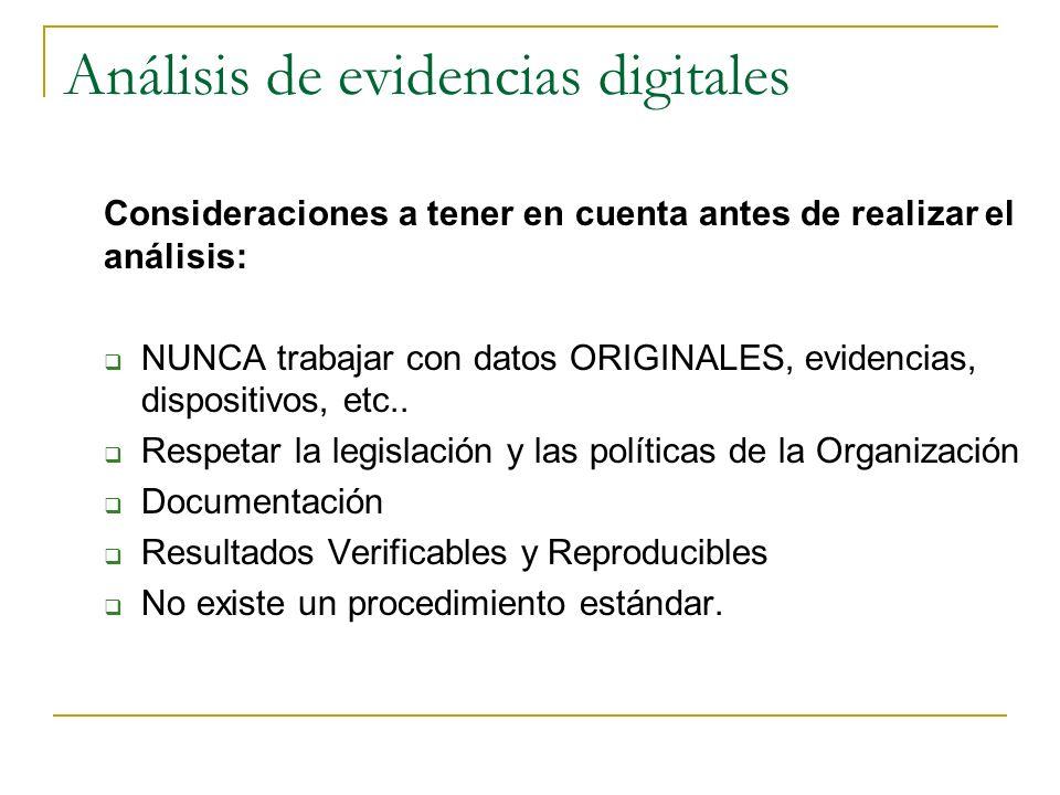 Análisis de evidencias digitales Consideraciones a tener en cuenta antes de realizar el análisis: NUNCA trabajar con datos ORIGINALES, evidencias, dis
