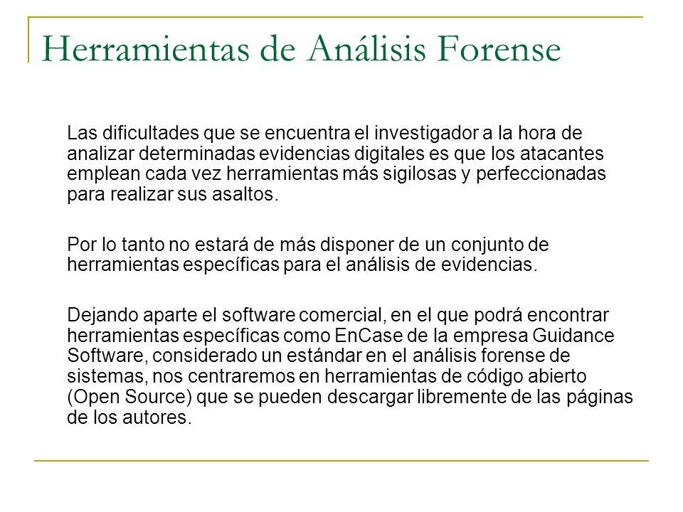 Herramientas de Análisis Forense Las dificultades que se encuentra el investigador a la hora de analizar determinadas evidencias digitales es que los