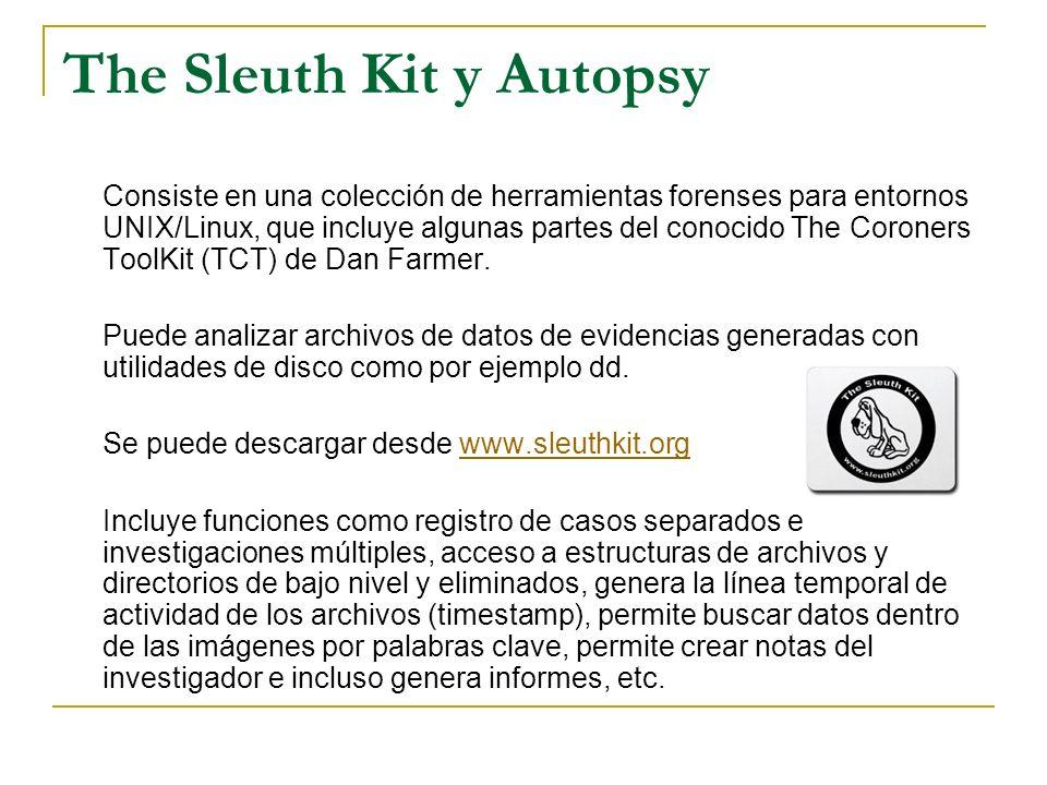 The Sleuth Kit y Autopsy Consiste en una colección de herramientas forenses para entornos UNIX/Linux, que incluye algunas partes del conocido The Coro