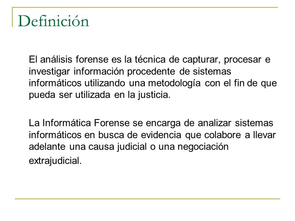 Definición El análisis forense es la técnica de capturar, procesar e investigar información procedente de sistemas informáticos utilizando una metodol
