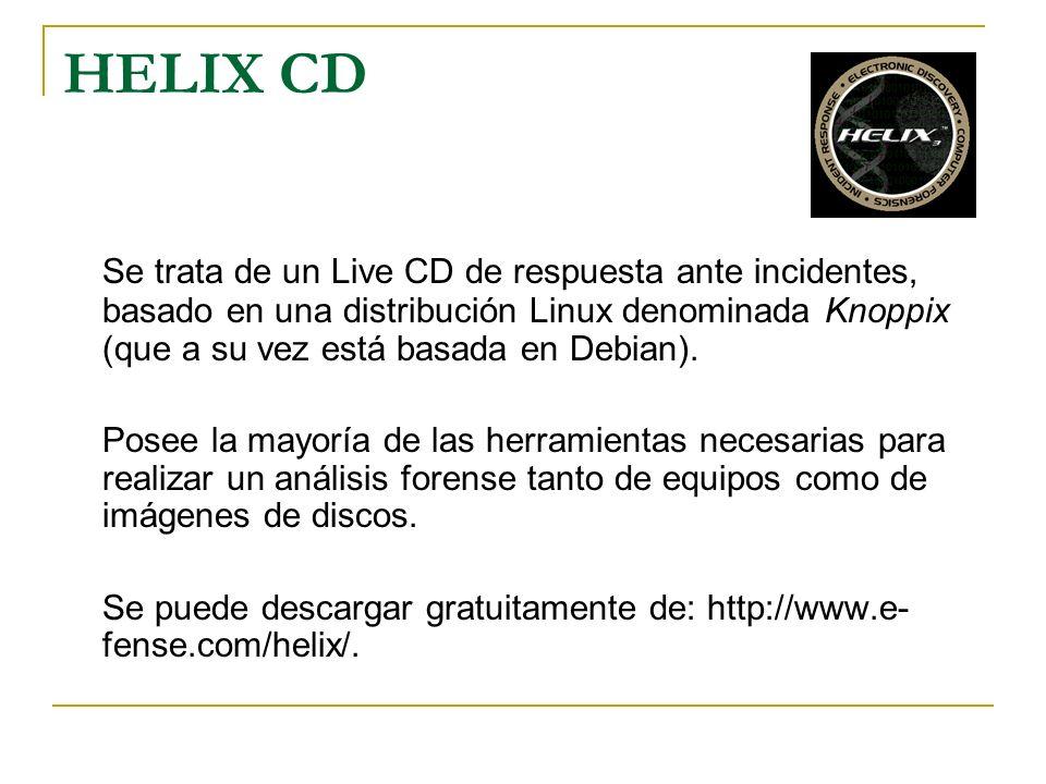 HELIX CD Se trata de un Live CD de respuesta ante incidentes, basado en una distribución Linux denominada Knoppix (que a su vez está basada en Debian)